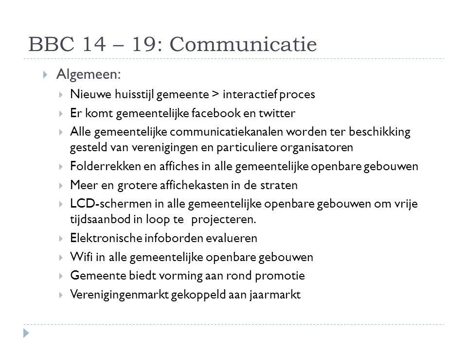 BBC 14 – 19: Communicatie  Algemeen:  Nieuwe huisstijl gemeente > interactief proces  Er komt gemeentelijke facebook en twitter  Alle gemeentelijk