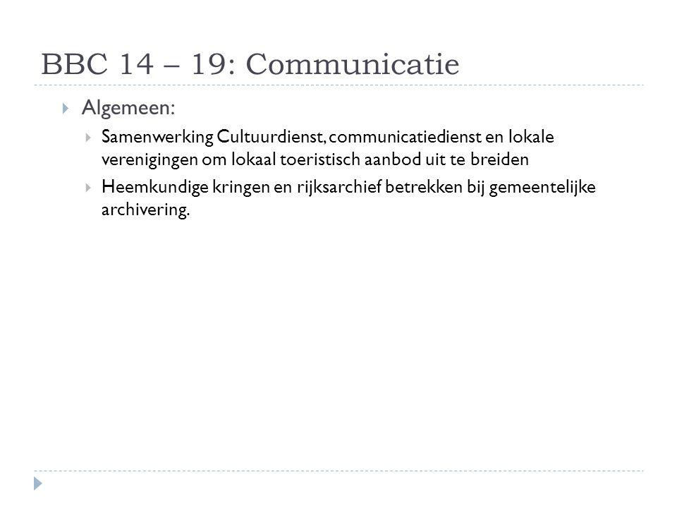 BBC 14 – 19: Communicatie  Algemeen:  Samenwerking Cultuurdienst, communicatiedienst en lokale verenigingen om lokaal toeristisch aanbod uit te brei