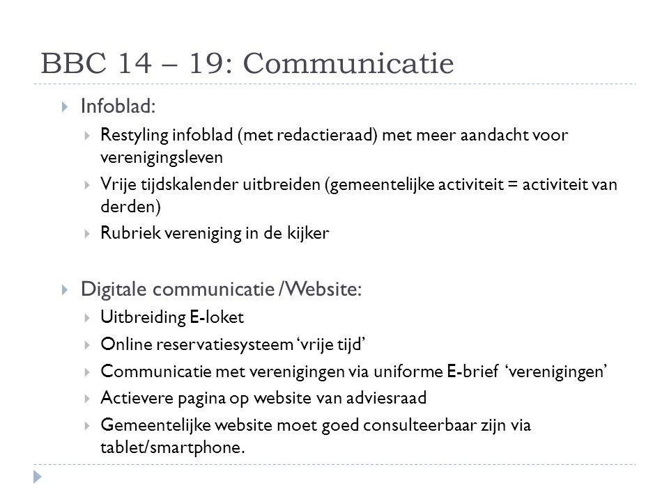 BBC 14 – 19: Communicatie  Infoblad:  Restyling infoblad (met redactieraad) met meer aandacht voor verenigingsleven  Vrije tijdskalender uitbreiden