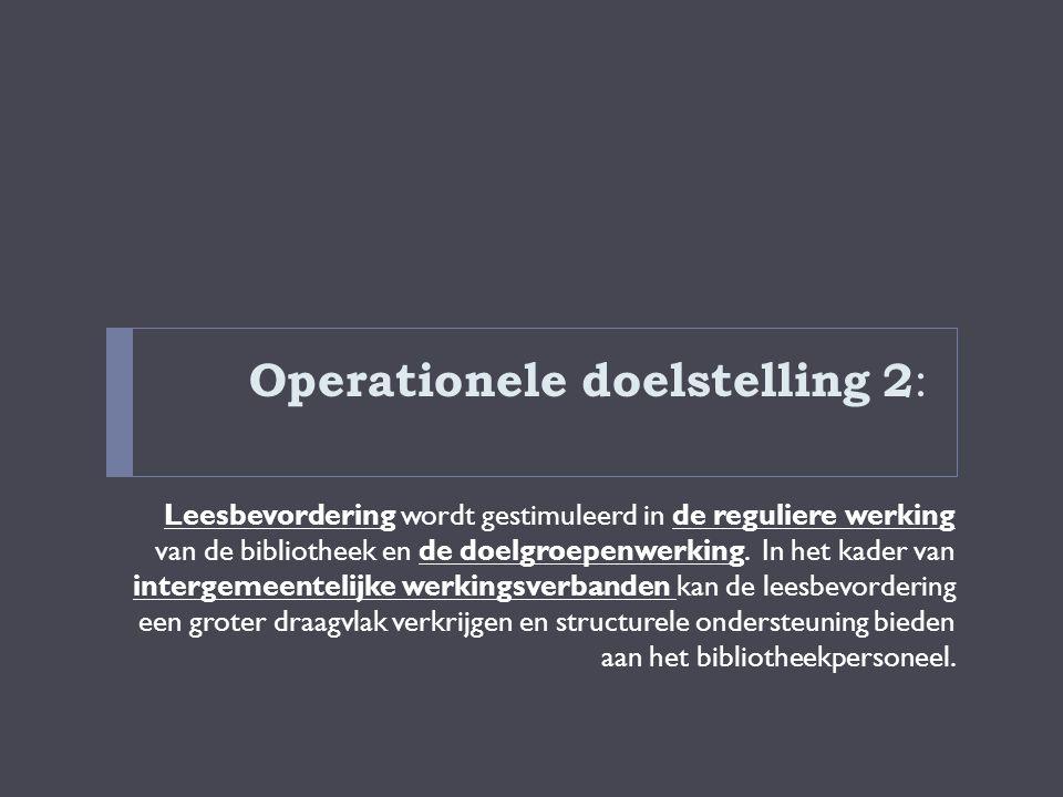 Operationele doelstelling 2 : Leesbevordering wordt gestimuleerd in de reguliere werking van de bibliotheek en de doelgroepenwerking. In het kader van