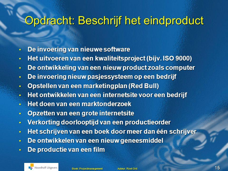 14 Boek: Projectmanagement Auteur: Roel Grit Risico-analyse Risico's: waardoor kan het project mislukken.
