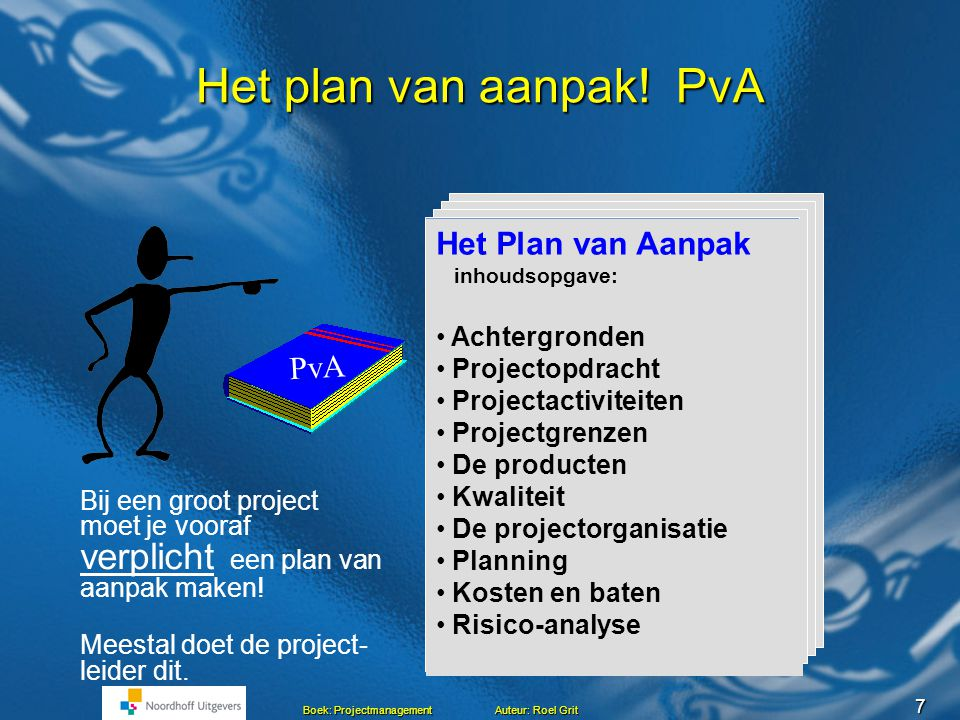 7 Boek: Projectmanagement Auteur: Roel Grit Het plan van aanpak.
