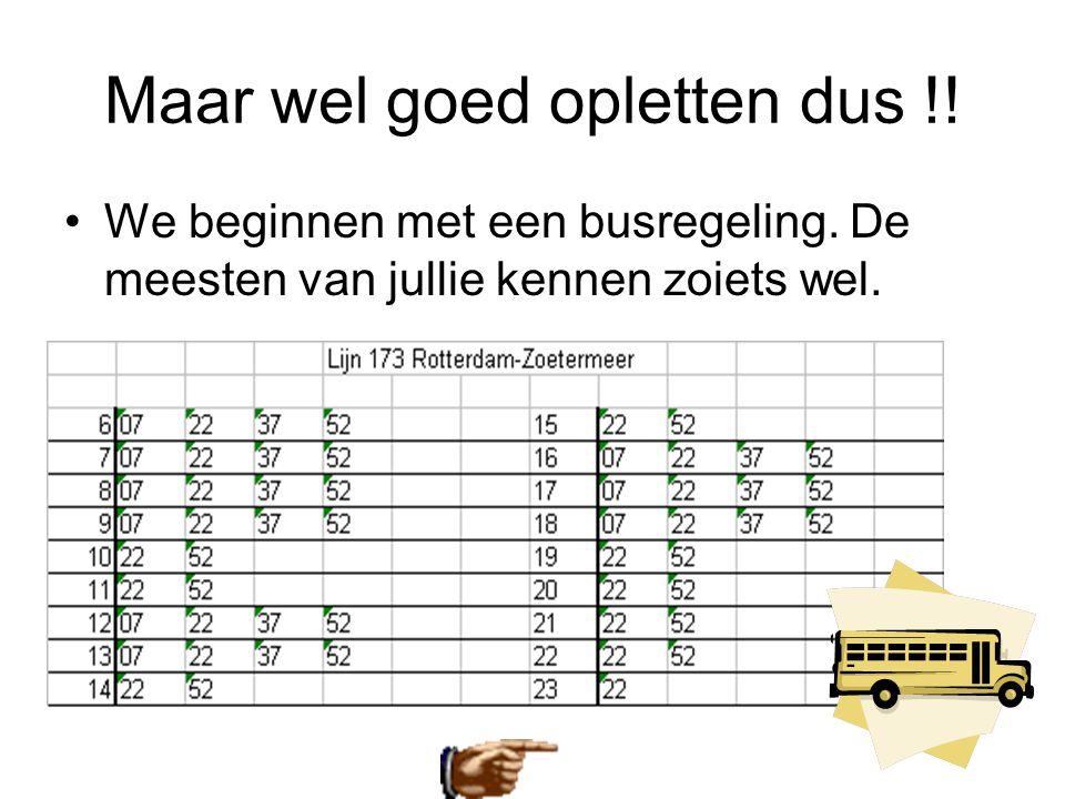 Maar wel goed opletten dus !! •We beginnen met een busregeling. De meesten van jullie kennen zoiets wel.