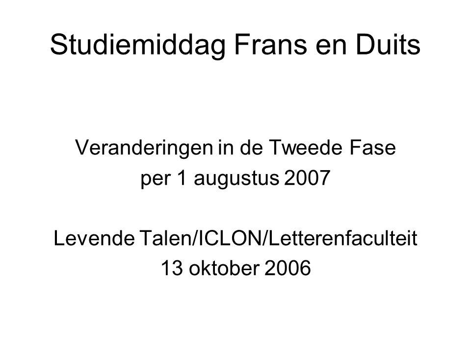 Studiemiddag Frans en Duits Veranderingen in de Tweede Fase per 1 augustus 2007 Levende Talen/ICLON/Letterenfaculteit 13 oktober 2006