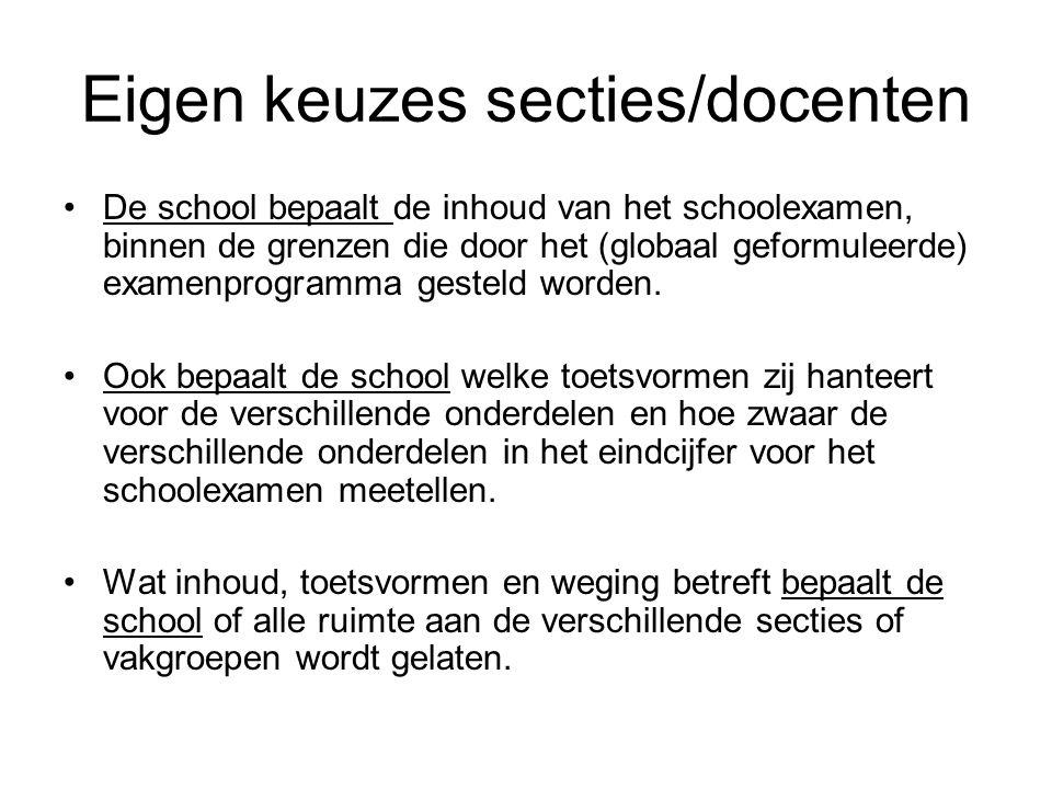 Eigen keuzes secties/docenten •De school bepaalt de inhoud van het schoolexamen, binnen de grenzen die door het (globaal geformuleerde) examenprogramm