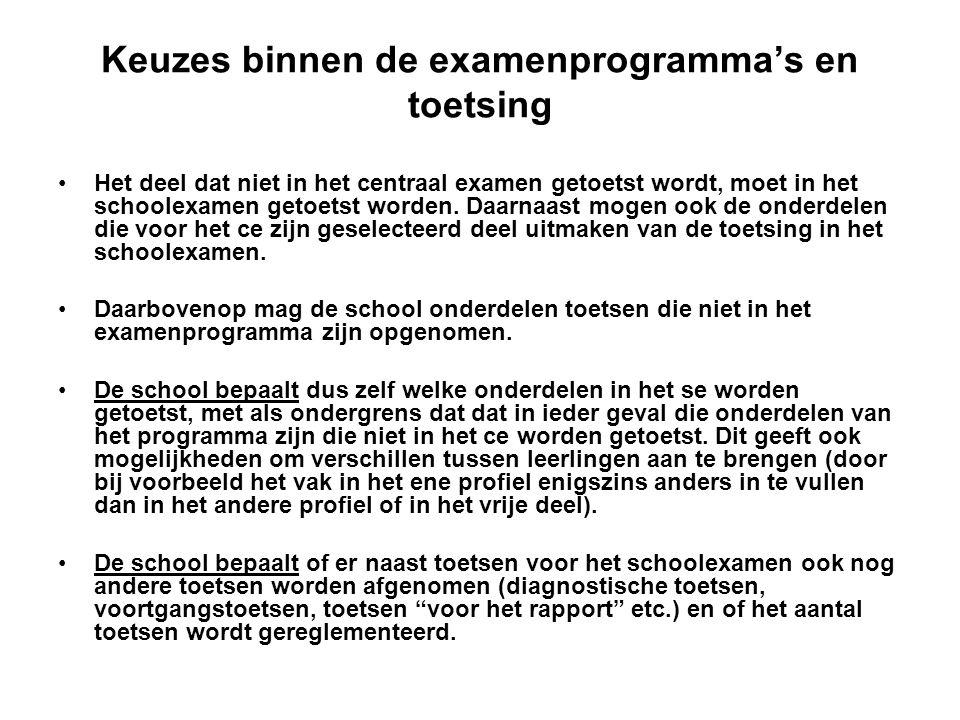 Keuzes binnen de examenprogramma's en toetsing •Het deel dat niet in het centraal examen getoetst wordt, moet in het schoolexamen getoetst worden. Daa