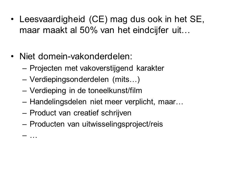 •Leesvaardigheid (CE) mag dus ook in het SE, maar maakt al 50% van het eindcijfer uit… •Niet domein-vakonderdelen: –Projecten met vakoverstijgend kara