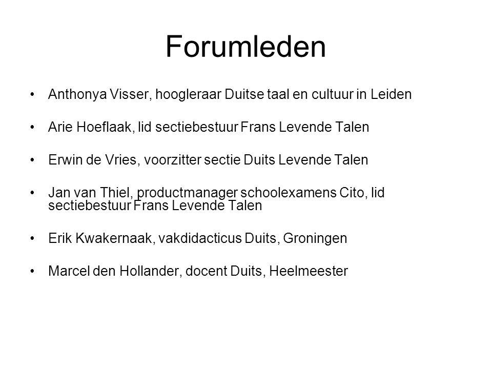 Forumleden •Anthonya Visser, hoogleraar Duitse taal en cultuur in Leiden •Arie Hoeflaak, lid sectiebestuur Frans Levende Talen •Erwin de Vries, voorzi