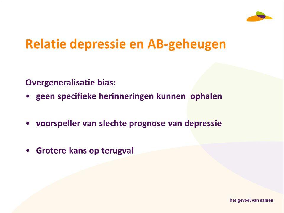Relatie depressie en AB-geheugen Overgeneralisatie bias: •geen specifieke herinneringen kunnen ophalen •voorspeller van slechte prognose van depressie