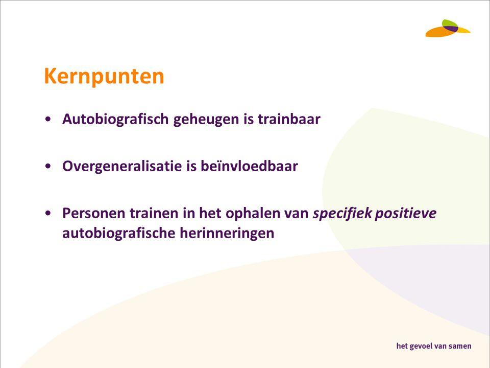 Kernpunten •Autobiografisch geheugen is trainbaar •Overgeneralisatie is beïnvloedbaar •Personen trainen in het ophalen van specifiek positieve autobio