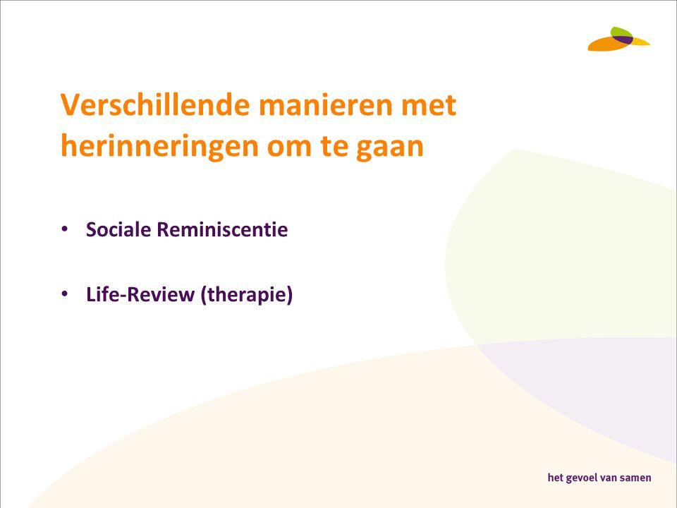 Verschillende manieren met herinneringen om te gaan • Sociale Reminiscentie • Life-Review (therapie)