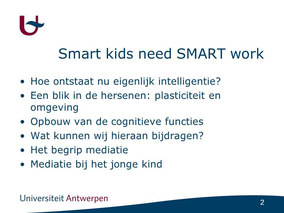 2 Smart kids need SMART work •Hoe ontstaat nu eigenlijk intelligentie.