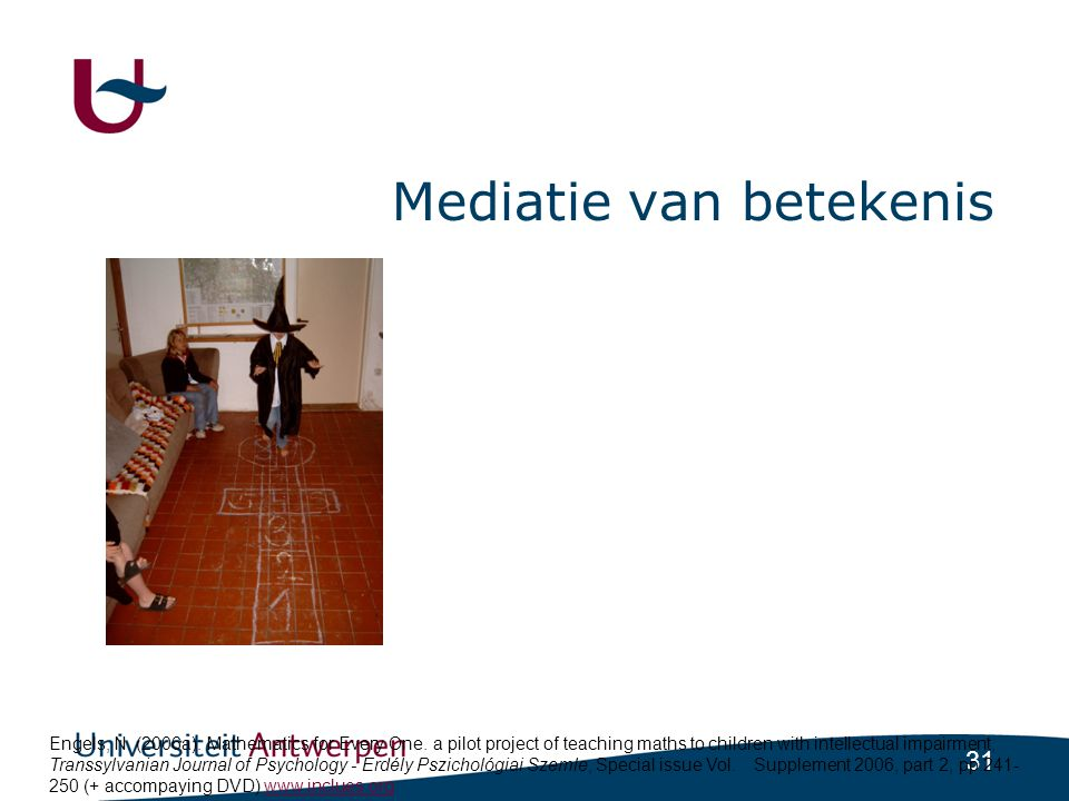 31 Mediatie van betekenis Engels, N. (2006a): Mathematics for Every One. a pilot project of teaching maths to children with intellectual impairment, T