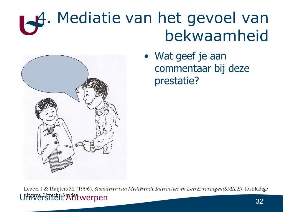 32 4.Mediatie van het gevoel van bekwaamheid •Wat geef je aan commentaar bij deze prestatie.