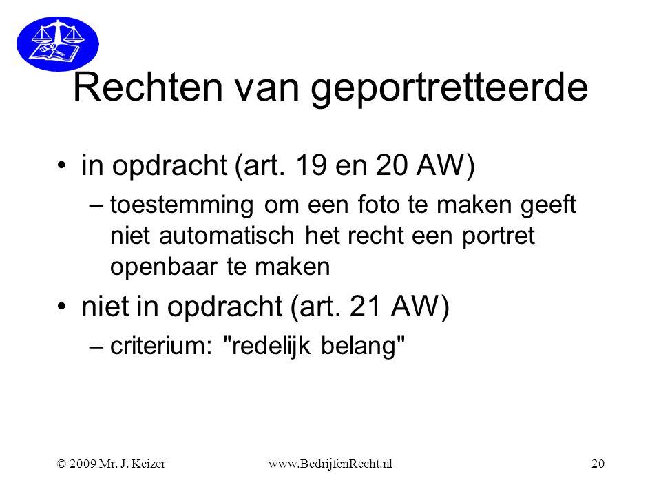 © 2009 Mr.J. Keizerwww.BedrijfenRecht.nl20 Rechten van geportretteerde •in opdracht (art.