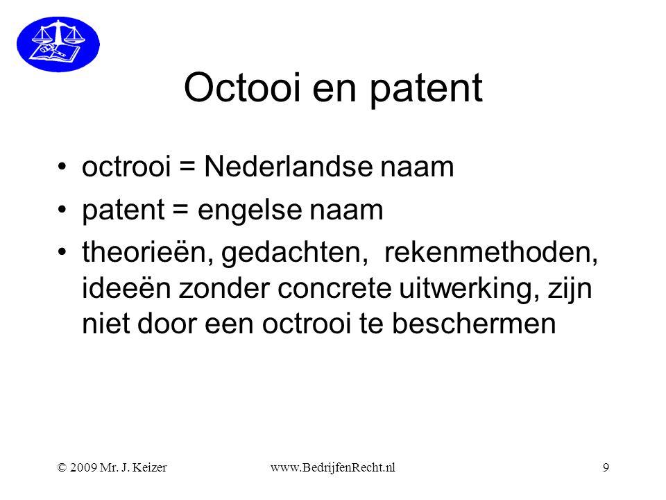 Octooi en patent •octrooi = Nederlandse naam •patent = engelse naam •theorieën, gedachten, rekenmethoden, ideeën zonder concrete uitwerking, zijn niet door een octrooi te beschermen © 2009 Mr.