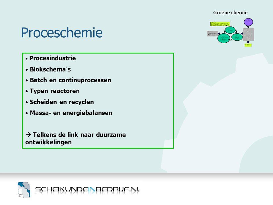 Proceschemie Groene chemie • Procesindustrie • Blokschema's • Batch en continuprocessen • Typen reactoren • Scheiden en recyclen • Massa- en energieba