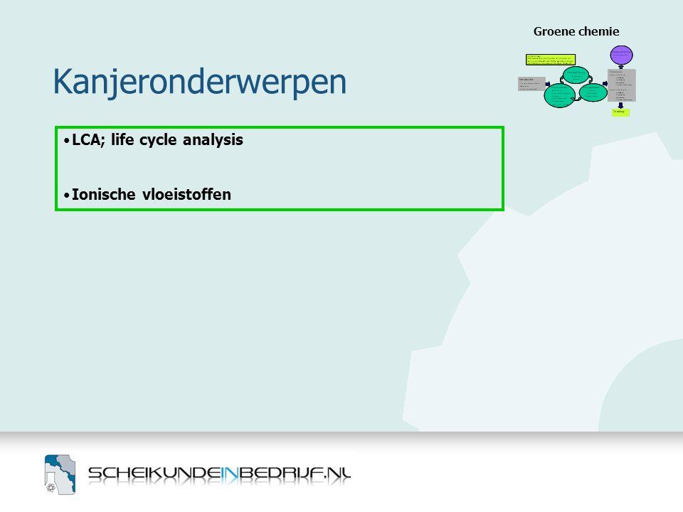 Kanjeronderwerpen Groene chemie •LCA; life cycle analysis •Ionische vloeistoffen
