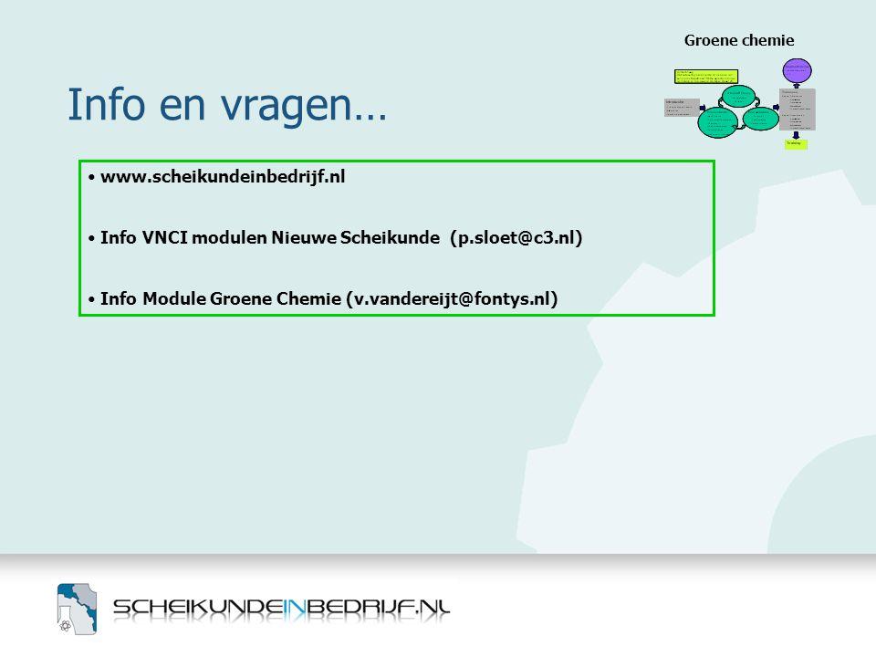 Info en vragen… Groene chemie • www.scheikundeinbedrijf.nl • Info VNCI modulen Nieuwe Scheikunde (p.sloet@c3.nl) • Info Module Groene Chemie (v.vander