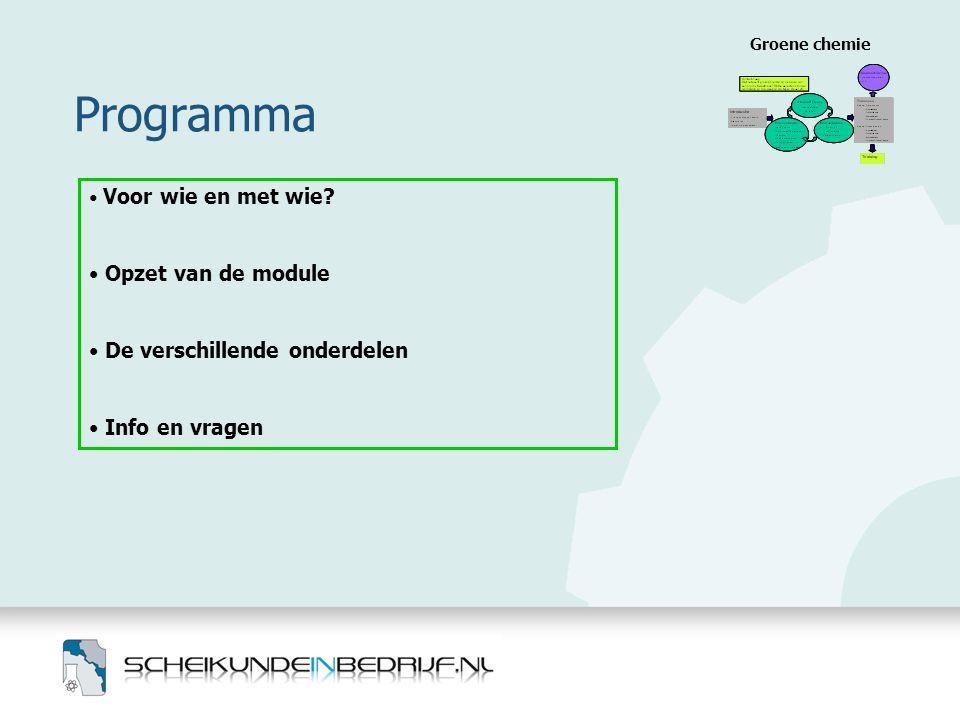 Programma Groene chemie • Voor wie en met wie? • Opzet van de module • De verschillende onderdelen • Info en vragen