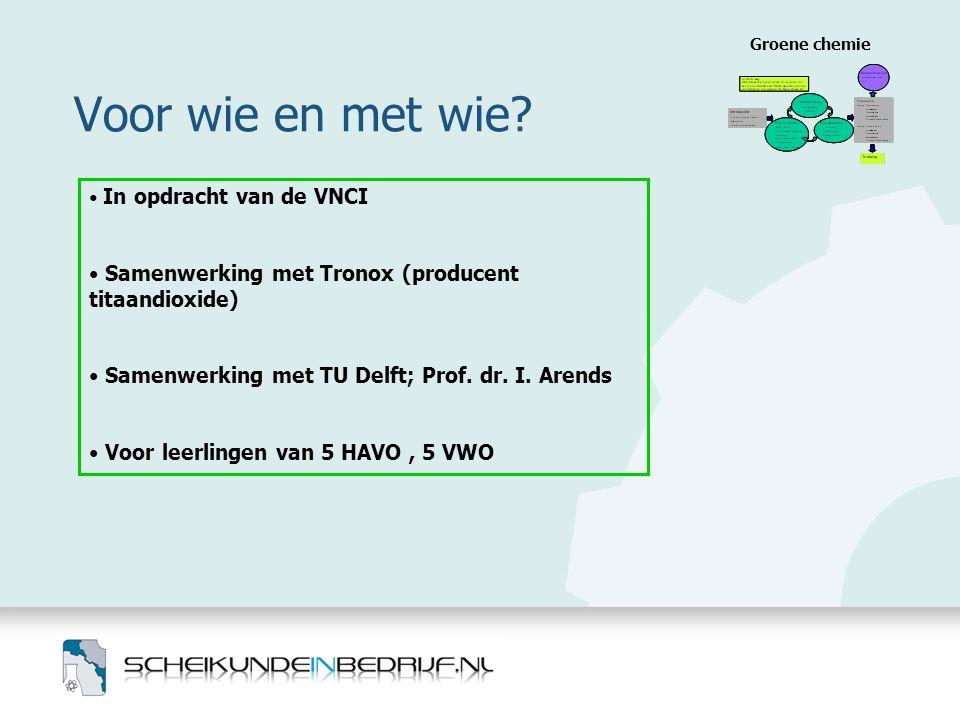 Voor wie en met wie? Groene chemie • In opdracht van de VNCI • Samenwerking met Tronox (producent titaandioxide) • Samenwerking met TU Delft; Prof. dr