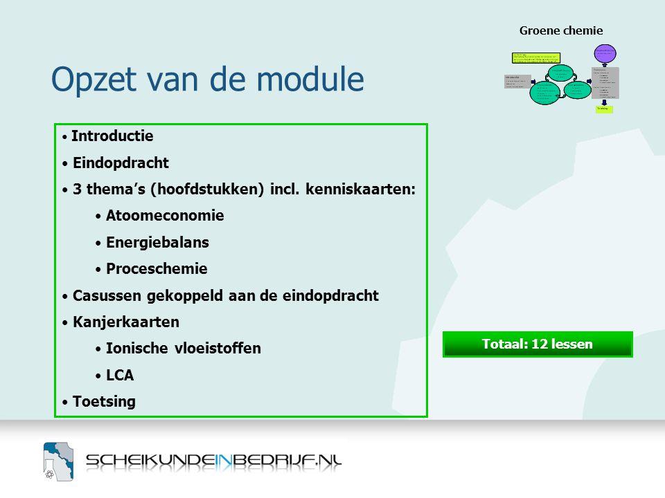 Opzet van de module Groene chemie • Introductie • Eindopdracht • 3 thema's (hoofdstukken) incl. kenniskaarten: • Atoomeconomie • Energiebalans • Proce
