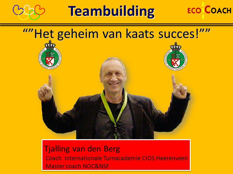 """Teambuilding""""""""Het geheim van kaats succes!"""""""" Tjalling van den Berg Coach Internationale Turnacademie CIOS Heerenveen Master coach NOC&NSF Tjalling van"""