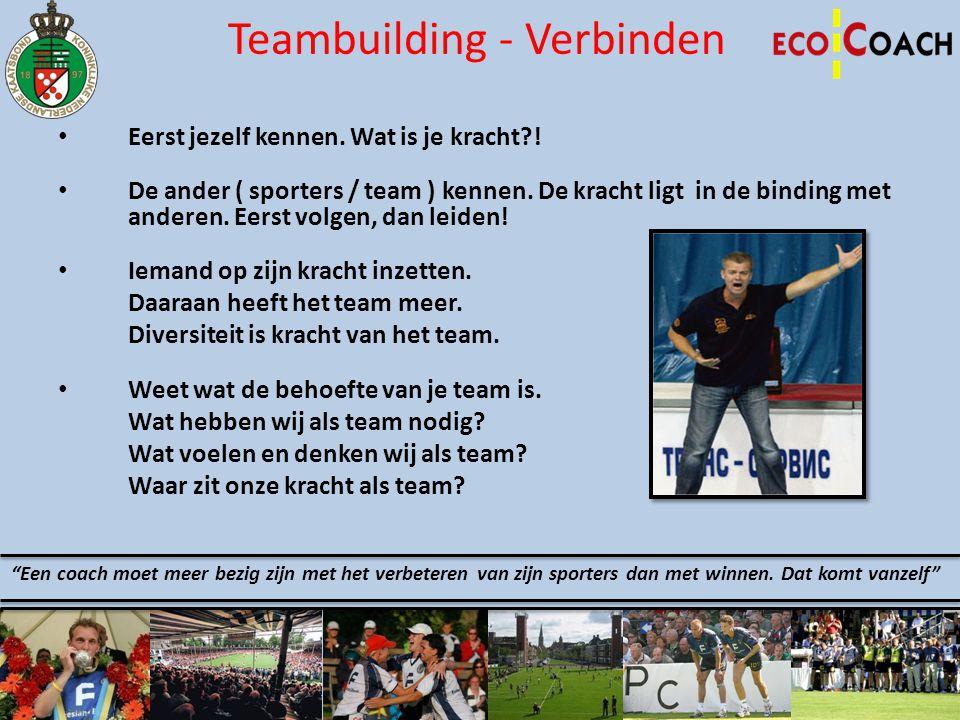 Teambuilding - Verbinden • Eerst jezelf kennen. Wat is je kracht?! • De ander ( sporters / team ) kennen. De kracht ligt in de binding met anderen. Ee
