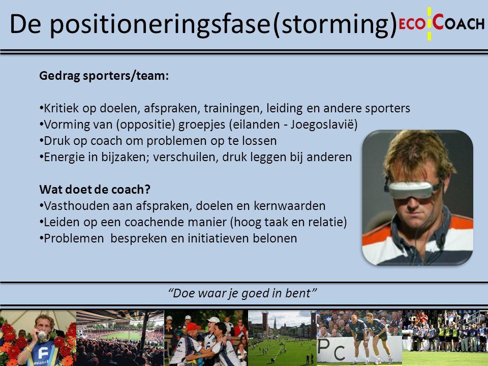 De positioneringsfase (storming) Gedrag sporters/team: • Kritiek op doelen, afspraken, trainingen, leiding en andere sporters • Vorming van (oppositie