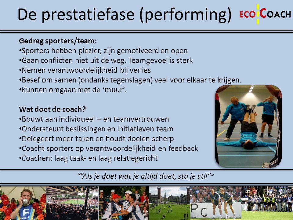 De prestatiefase (performing) Gedrag sporters/team: • Sporters hebben plezier, zijn gemotiveerd en open • Gaan conflicten niet uit de weg. Teamgevoel