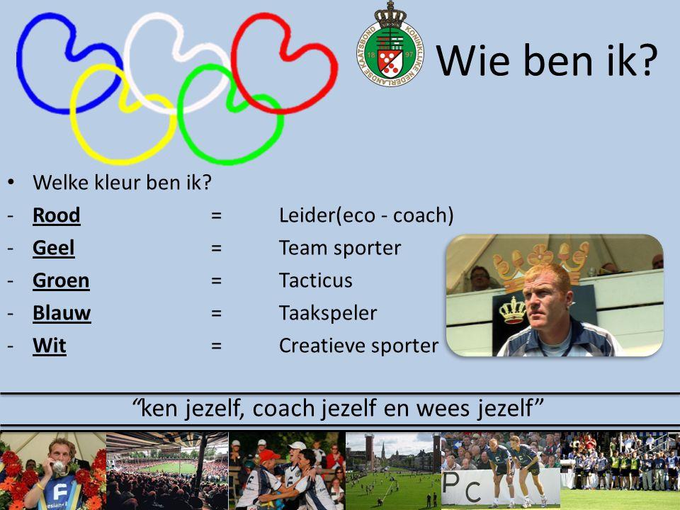 """• Welke kleur ben ik? -Rood= Leider(eco - coach) -Geel=Team sporter -Groen=Tacticus -Blauw=Taakspeler -Wit=Creatieve sporter Wie ben ik? """"ken jezelf,"""
