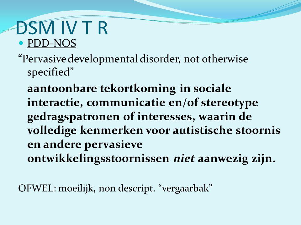 "DSM IV T R  PDD-NOS ""Pervasive developmental disorder, not otherwise specified"" aantoonbare tekortkoming in sociale interactie, communicatie en/of st"