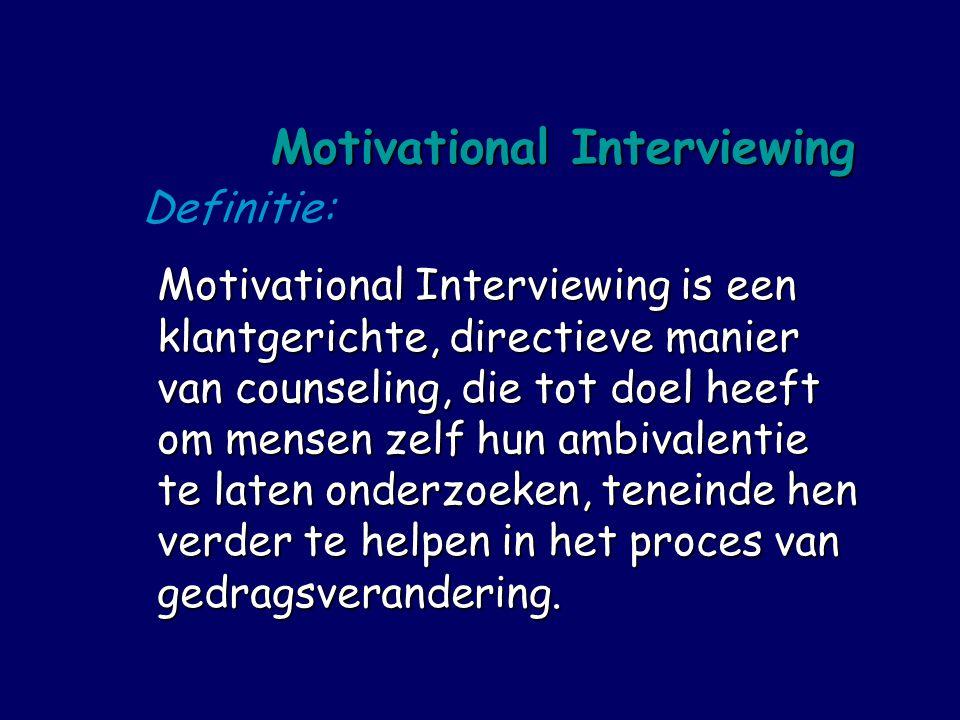 Definitie: Motivational Interviewing Motivational Interviewing is een klantgerichte, directieve manier van counseling, die tot doel heeft om mensen zelf hun ambivalentie te laten onderzoeken, teneinde hen verder te helpen in het proces van gedragsverandering.