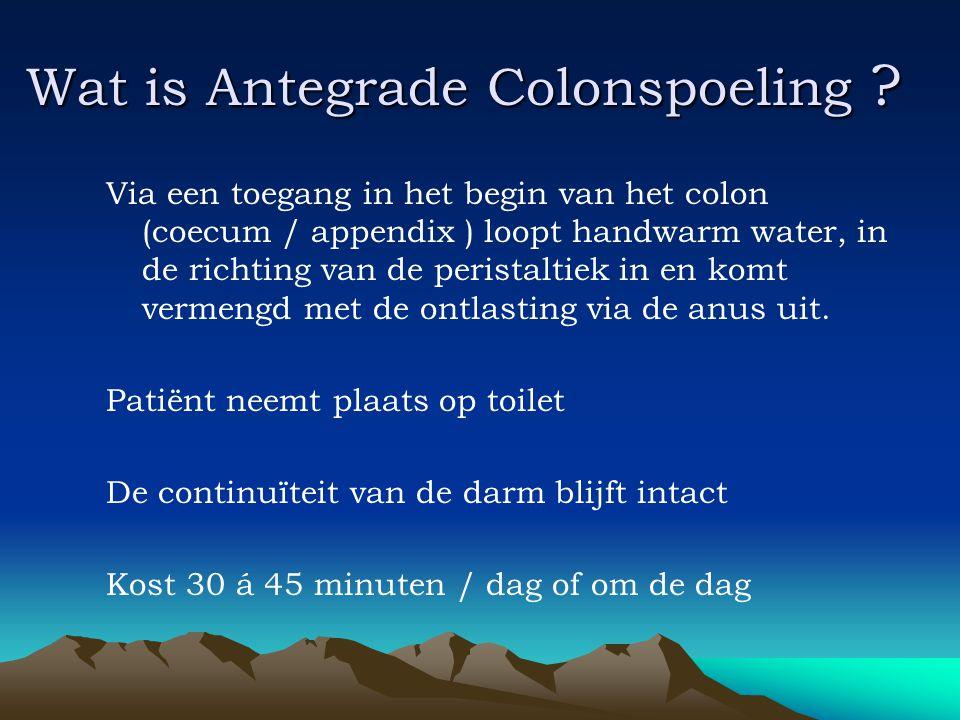 Wat is Antegrade Colonspoeling ? Via een toegang in het begin van het colon (coecum / appendix ) loopt handwarm water, in de richting van de peristalt