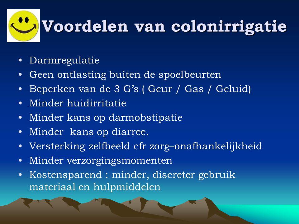 Voordelen van colonirrigatie •Darmregulatie •Geen ontlasting buiten de spoelbeurten •Beperken van de 3 G's ( Geur / Gas / Geluid) •Minder huidirritati
