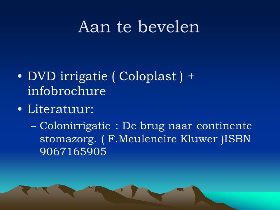 Aan te bevelen •DVD irrigatie ( Coloplast ) + infobrochure •Literatuur: –Colonirrigatie : De brug naar continente stomazorg. ( F.Meuleneire Kluwer )IS