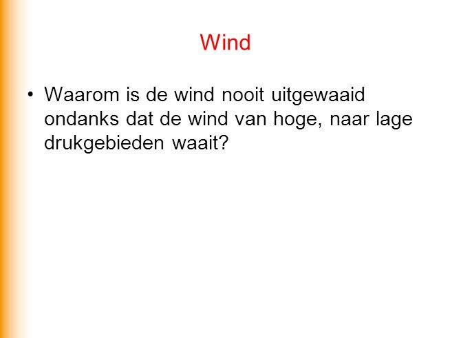 Wind •Waarom is de wind nooit uitgewaaid ondanks dat de wind van hoge, naar lage drukgebieden waait?