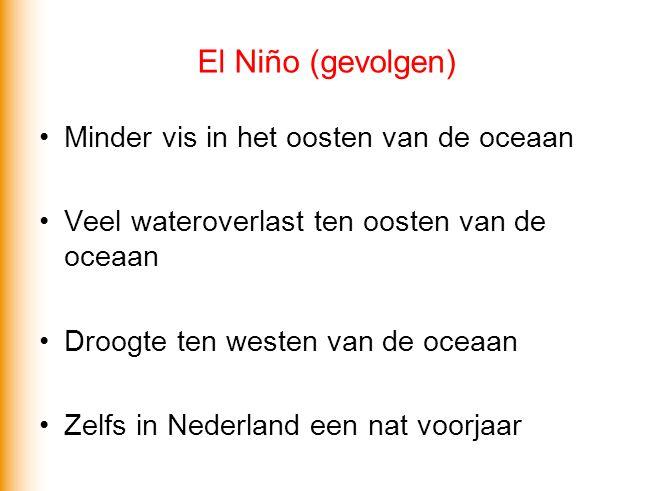 El Niño (gevolgen) •Minder vis in het oosten van de oceaan •Veel wateroverlast ten oosten van de oceaan •Droogte ten westen van de oceaan •Zelfs in Ne