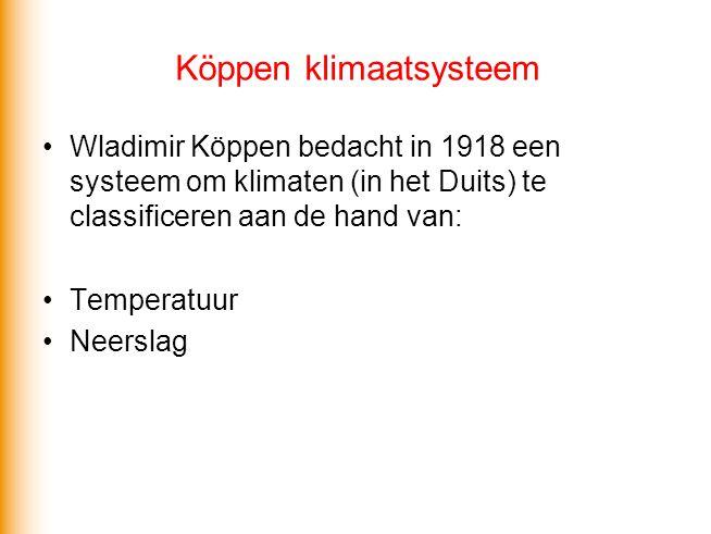 Köppen klimaatsysteem •Wladimir Köppen bedacht in 1918 een systeem om klimaten (in het Duits) te classificeren aan de hand van: •Temperatuur •Neerslag