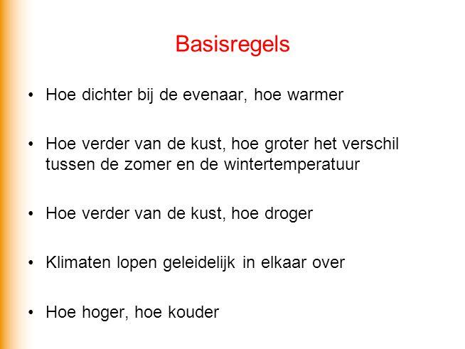 Basisregels •Hoe dichter bij de evenaar, hoe warmer •Hoe verder van de kust, hoe groter het verschil tussen de zomer en de wintertemperatuur •Hoe verd