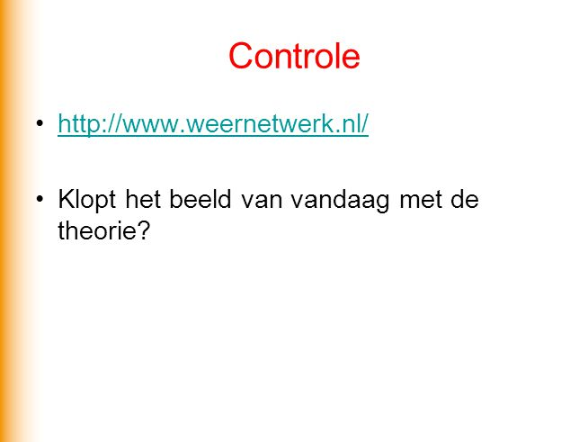 Controle •http://www.weernetwerk.nl/http://www.weernetwerk.nl/ •Klopt het beeld van vandaag met de theorie?