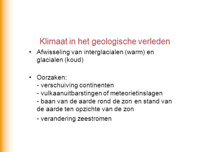 Klimaat in het geologische verleden •Afwisseling van interglacialen (warm) en glacialen (koud) •Oorzaken: - verschuiving continenten - vulkaanuitbarst