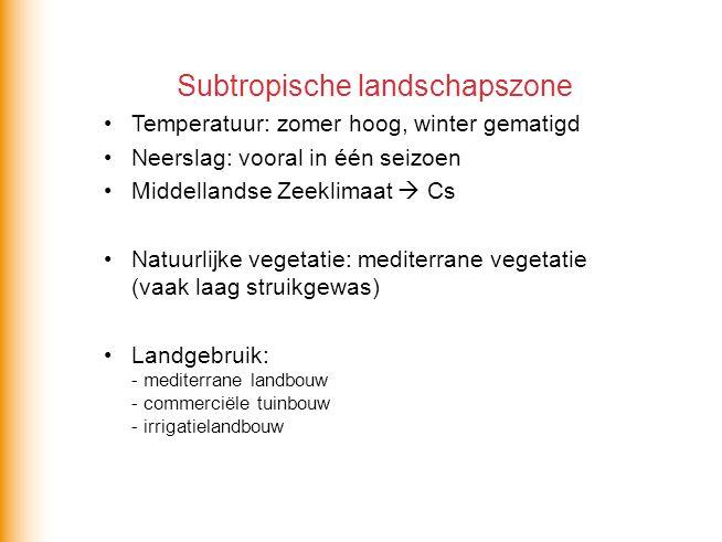 Subtropische landschapszone •Temperatuur: zomer hoog, winter gematigd •Neerslag: vooral in één seizoen •Middellandse Zeeklimaat  Cs •Natuurlijke vege