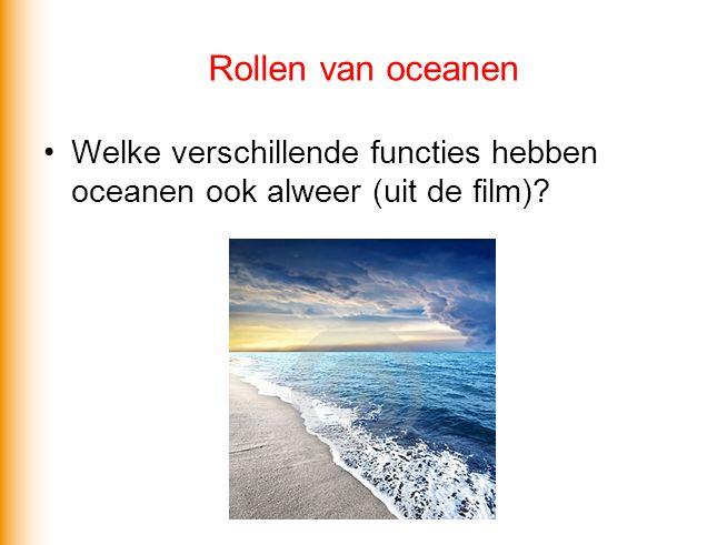 Rollen van oceanen •Welke verschillende functies hebben oceanen ook alweer (uit de film)?