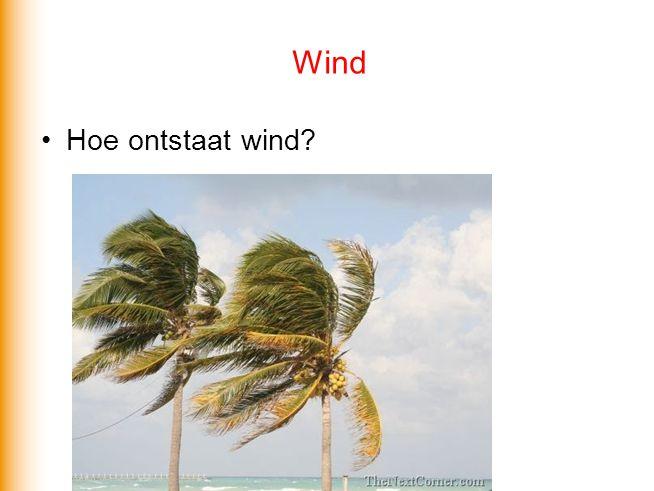 Wind •Hoe ontstaat wind?