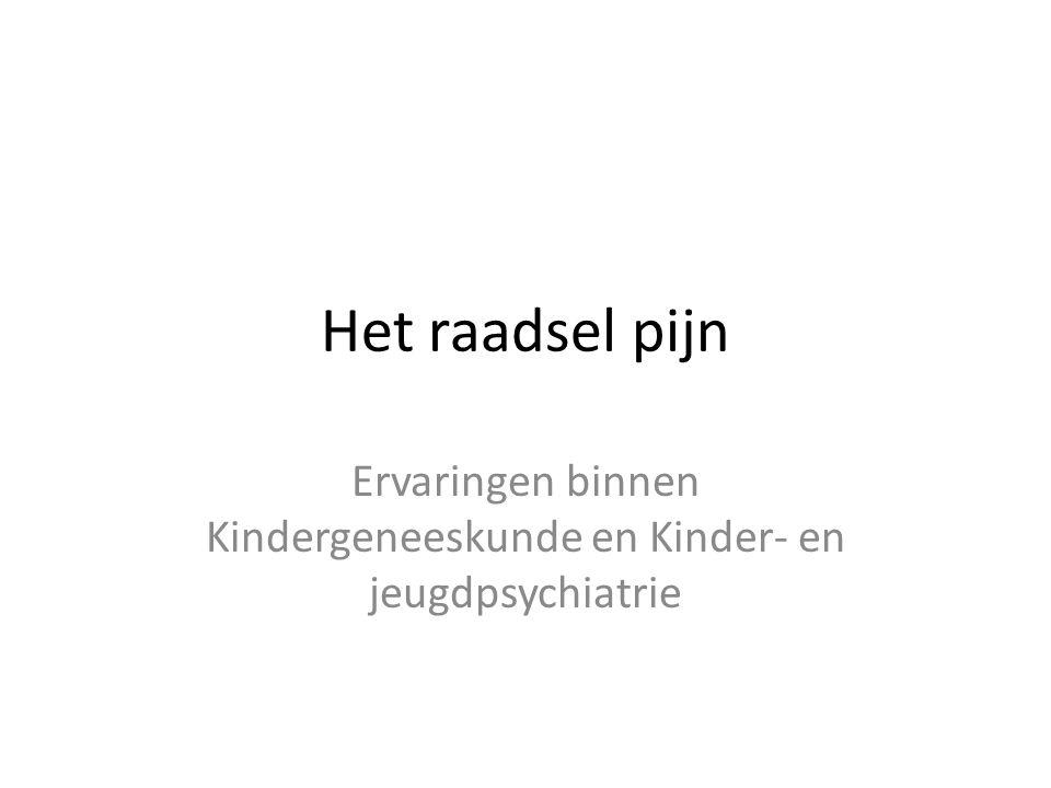Het raadsel pijn Ervaringen binnen Kindergeneeskunde en Kinder- en jeugdpsychiatrie
