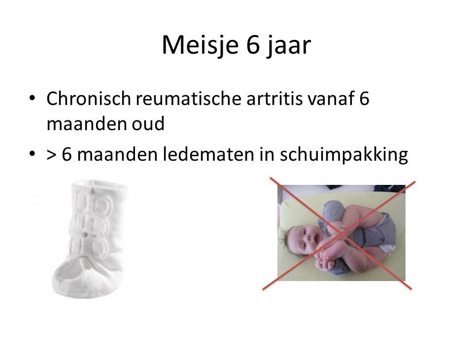 Meisje 6 jaar • Chronisch reumatische artritis vanaf 6 maanden oud • > 6 maanden ledematen in schuimpakking