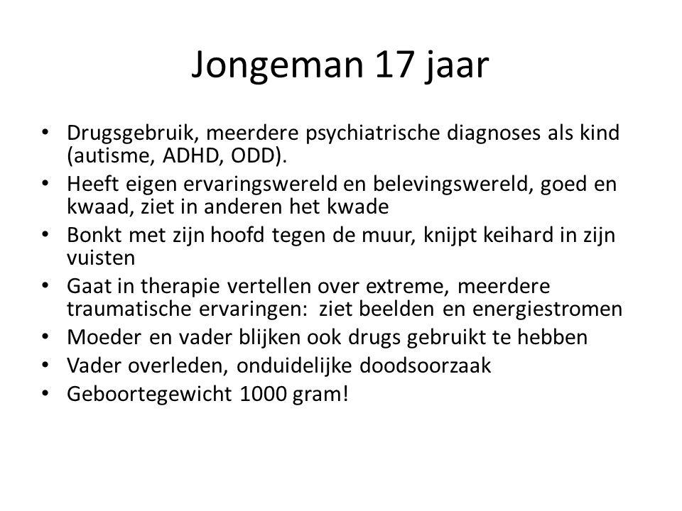 Jongeman 17 jaar • Drugsgebruik, meerdere psychiatrische diagnoses als kind (autisme, ADHD, ODD). • Heeft eigen ervaringswereld en belevingswereld, go