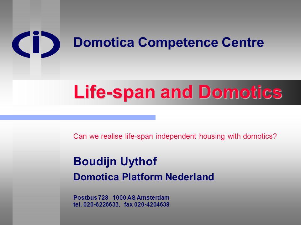 Life-span and Domotics Boudijn Uythof Domotica Platform Nederland Postbus 728 1000 AS Amsterdam tel. 020-6226633, fax 020-4204638 Domotica Competence