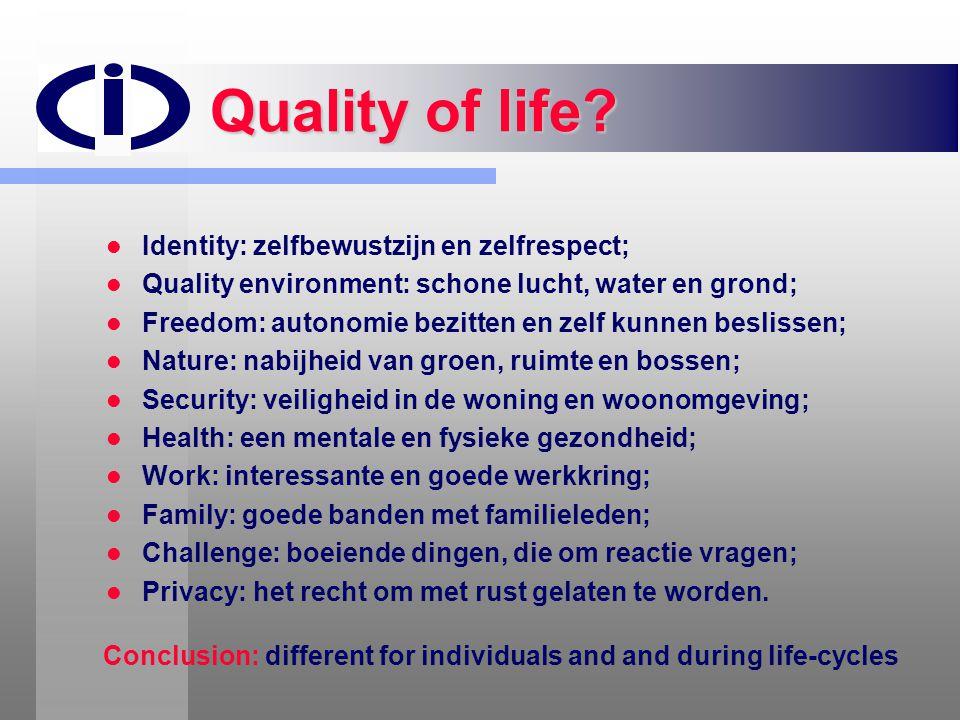 Quality of life?  Identity: zelfbewustzijn en zelfrespect;  Quality environment: schone lucht, water en grond;  Freedom: autonomie bezitten en zelf